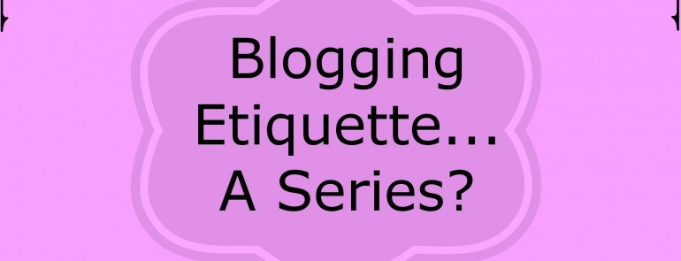Blogging-Etiquette-A-Series- feature